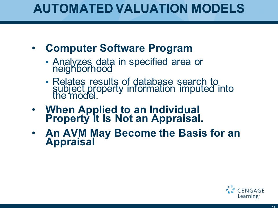 AUTOMATED VALUATION MODELS Computer Software Program Analyzes data in specified area or neighborhood Relates results of database search to subject pro