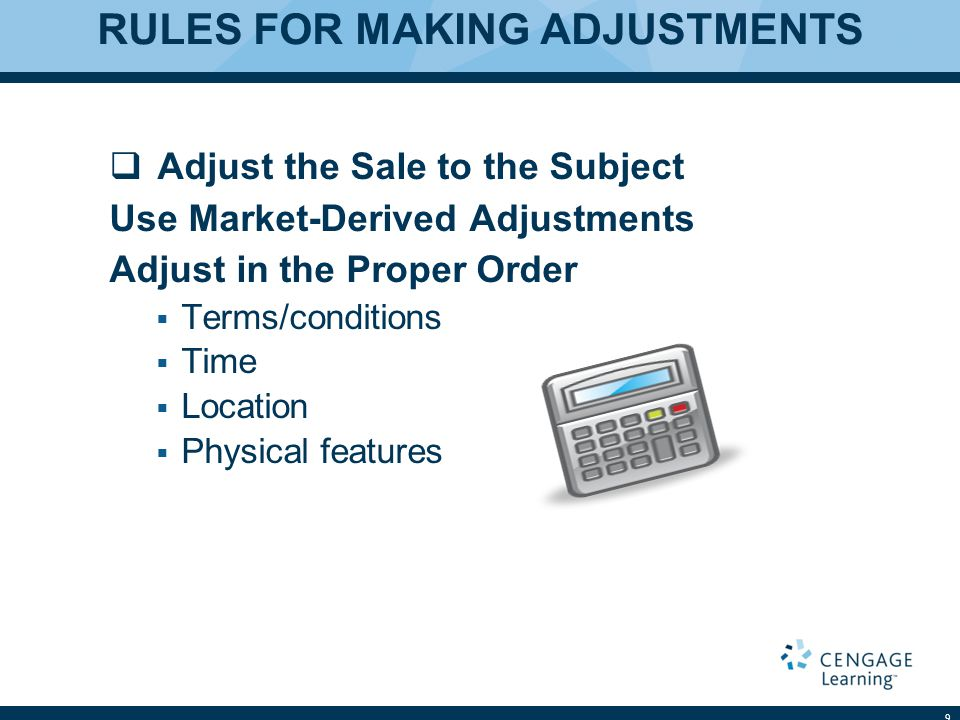RULES FOR MAKING ADJUSTMENTS Adjust the Sale to the Subject Use Market-Derived Adjustments Adjust in the Proper Order Terms/conditions Time Location P