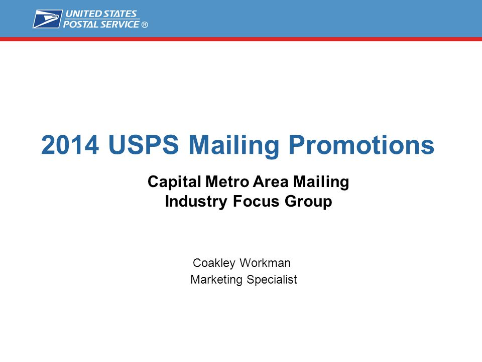 2014 USPS Mailing Promotions Coakley Workman Marketing Specialist Capital Metro Area Mailing Industry Focus Group
