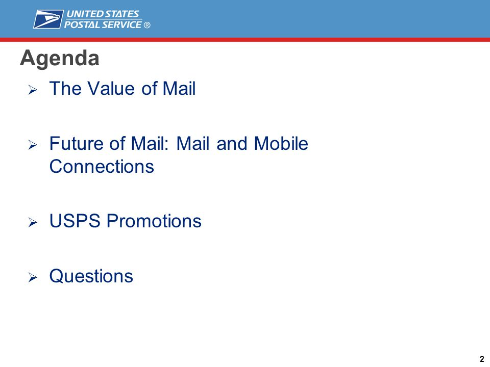Agenda The Value of Mail Future of Mail: Mail and Mobile Connections USPS Promotions Questions 2