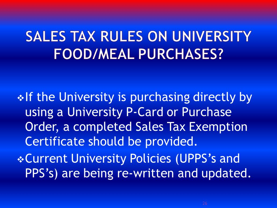 If the University is purchasing directly by using a University P-Card or Purchase Order, a completed Sales Tax Exemption Certificate should be provided.