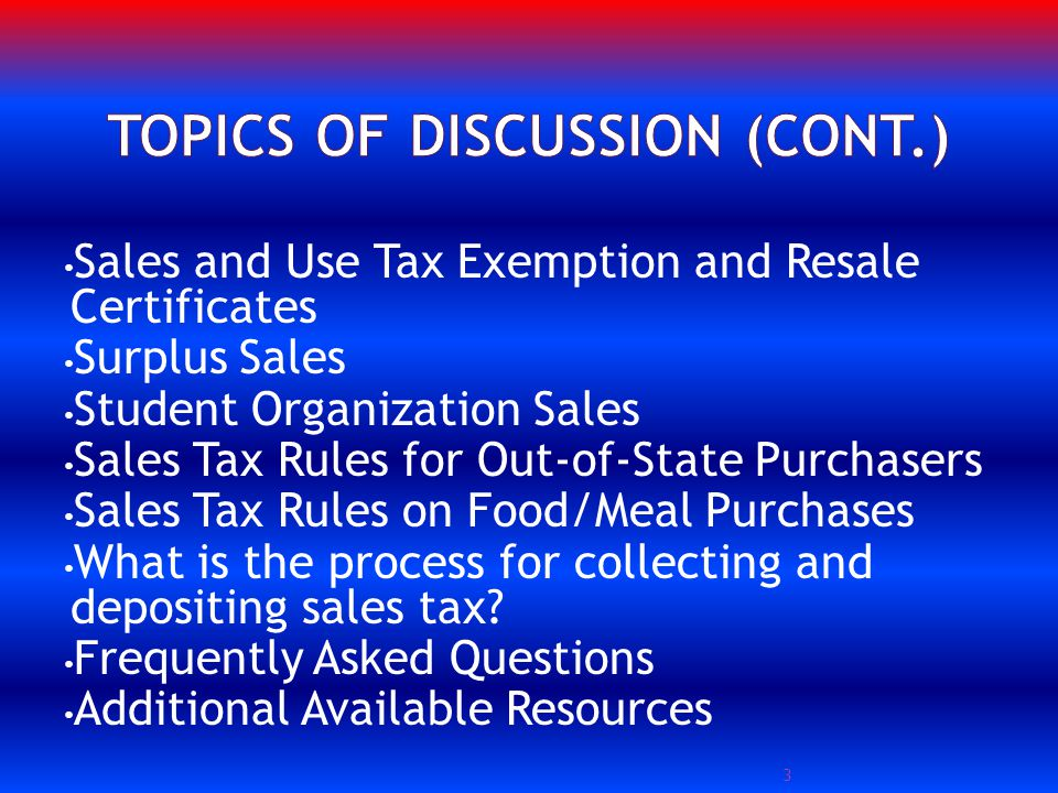 Sales and Use Tax Exemption and Resale Certificates Surplus Sales Student Organization Sales Sales Tax Rules for Out-of-State Purchasers Sales Tax Rules on Food/Meal Purchases What is the process for collecting and depositing sales tax.