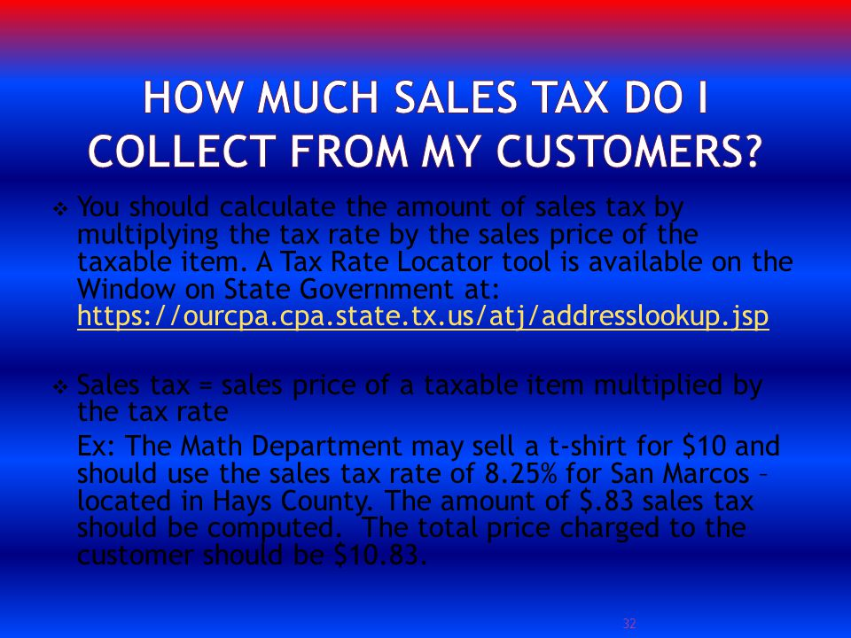 You should calculate the amount of sales tax by multiplying the tax rate by the sales price of the taxable item.