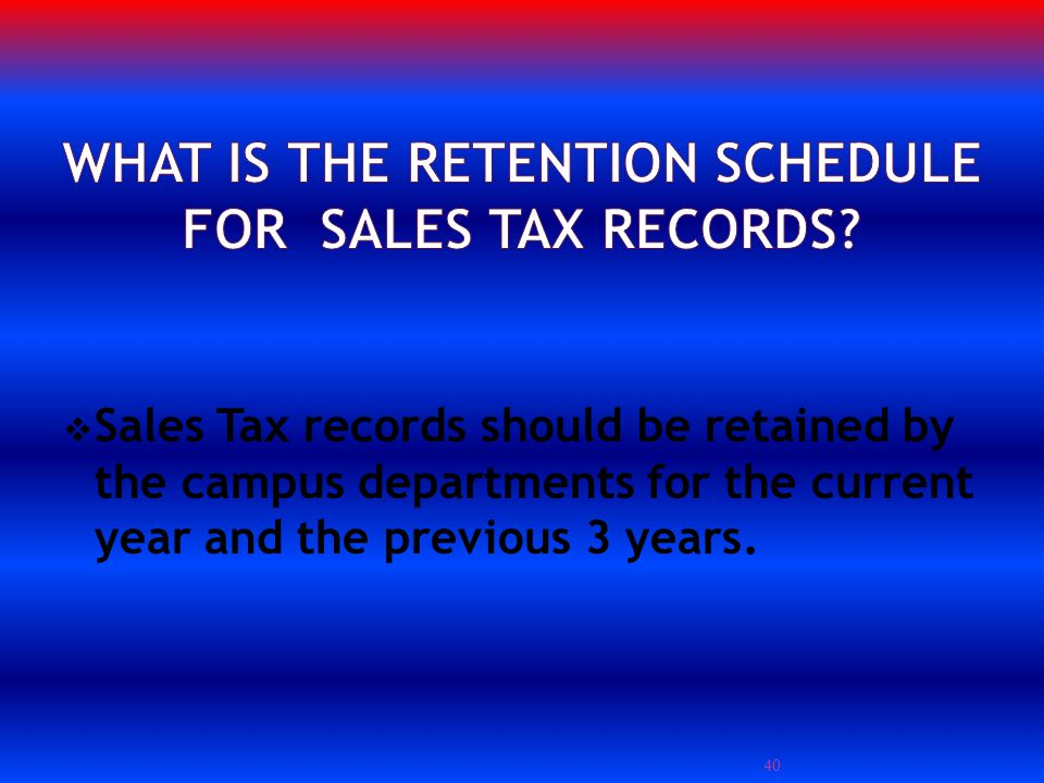 Sales Tax records should be retained by the campus departments for the current year and the previous 3 years.