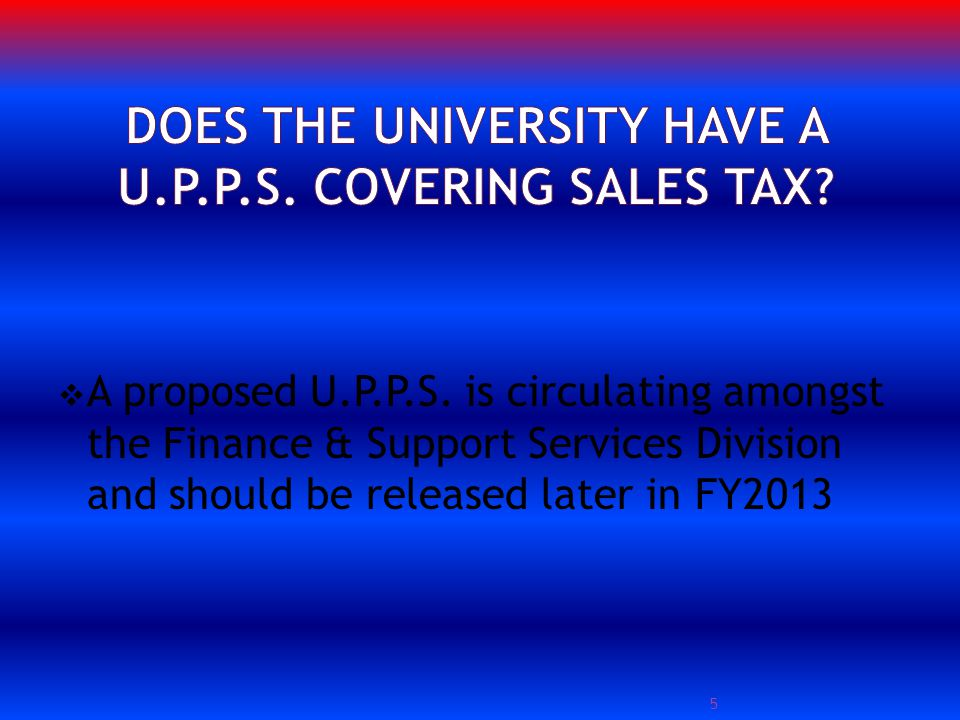 A proposed U.P.P.S. is circulating amongst the Finance & Support Services Division and should be released later in FY2013 5