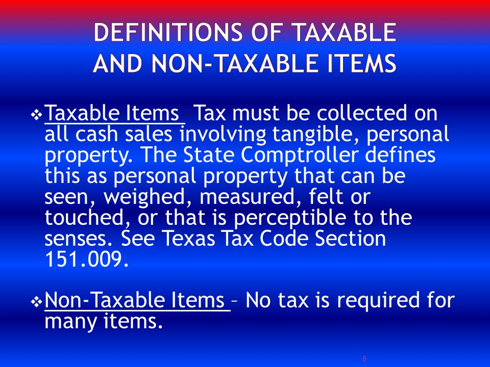 Taxable Items –Tax must be collected on all cash sales involving tangible, personal property.