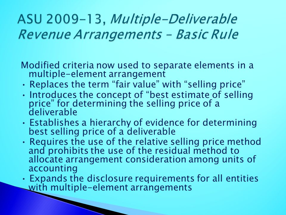 Modified criteria now used to separate elements in a multiple-element arrangement Replaces the term fair value with selling price Introduces the conce
