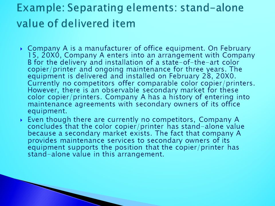 Company A is a manufacturer of office equipment. On February 15, 20X0, Company A enters into an arrangement with Company B for the delivery and instal