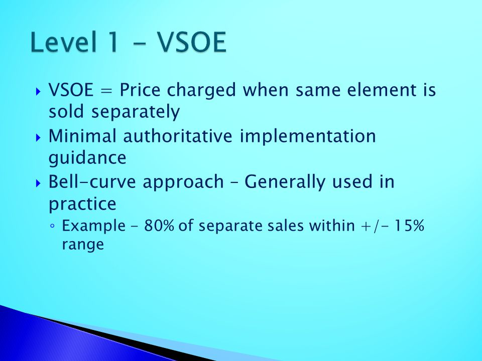 VSOE = Price charged when same element is sold separately Minimal authoritative implementation guidance Bell-curve approach – Generally used in practi