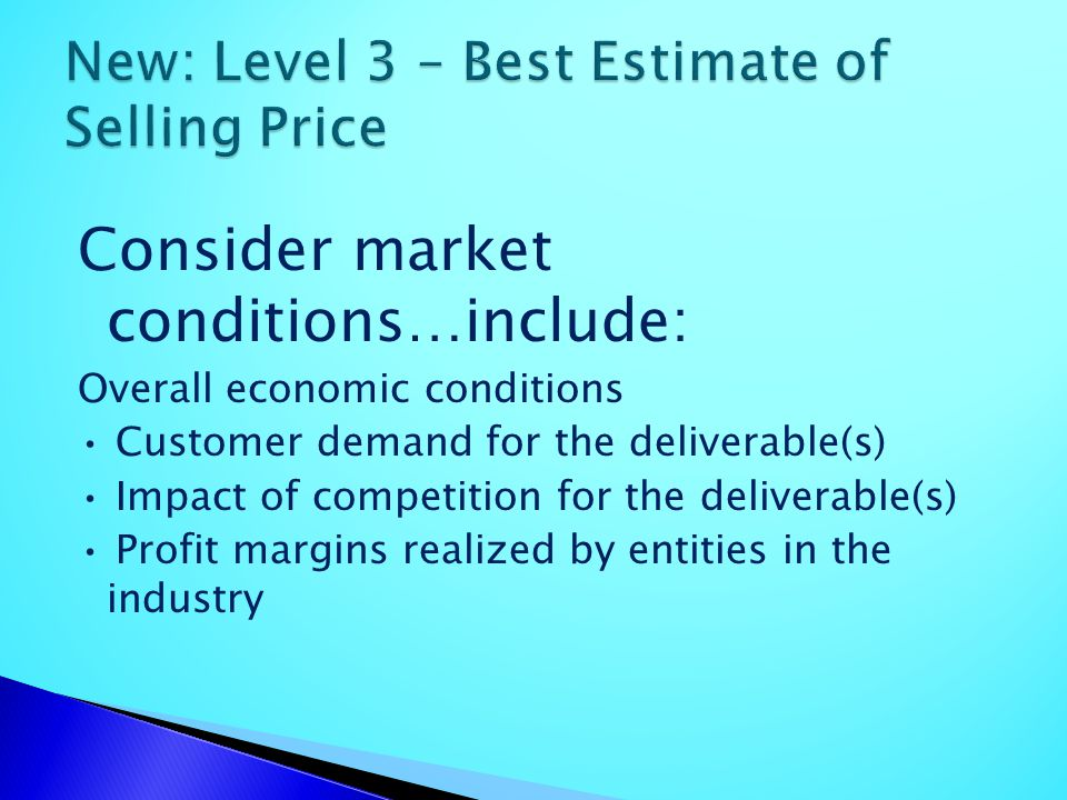 Consider market conditions…include: Overall economic conditions Customer demand for the deliverable(s) Impact of competition for the deliverable(s) Pr