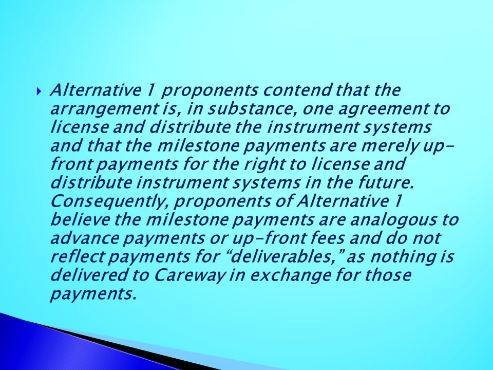 Alternative 1 proponents contend that the arrangement is, in substance, one agreement to license and distribute the instrument systems and that the mi