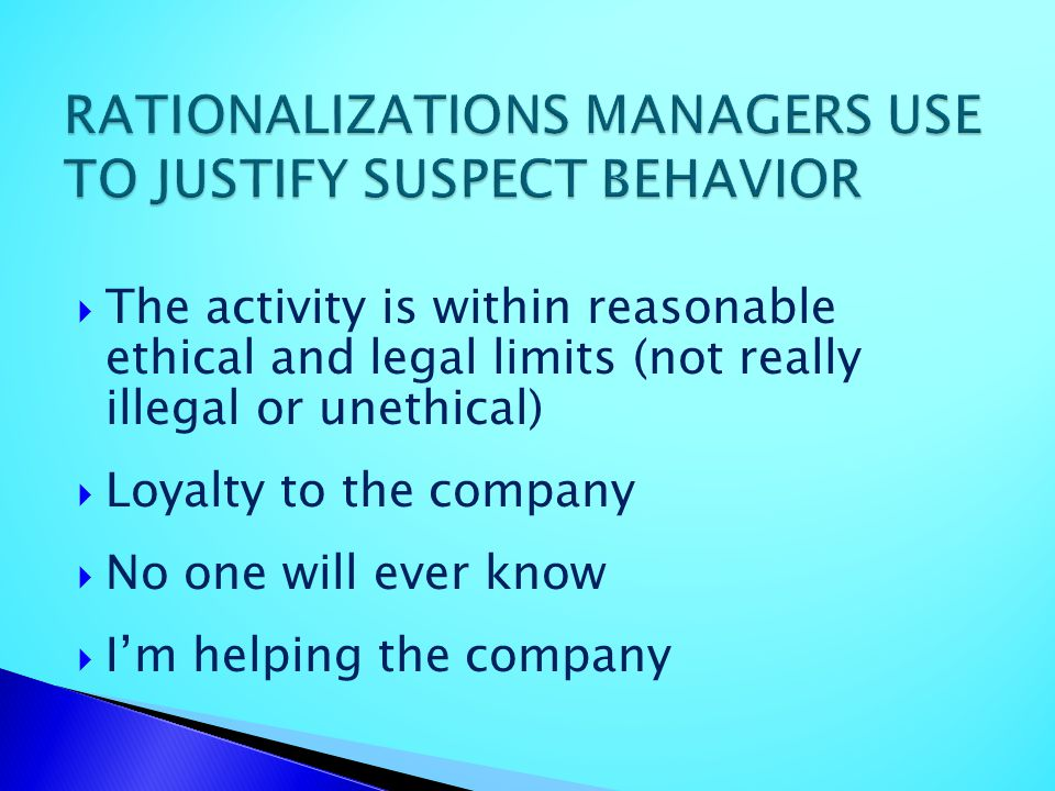 The activity is within reasonable ethical and legal limits (not really illegal or unethical) Loyalty to the company No one will ever know Im helping t