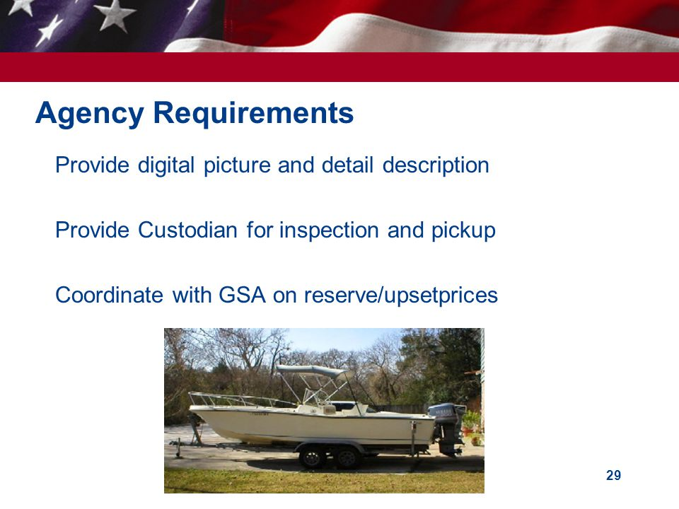 29 Agency Requirements Provide digital picture and detail description Provide Custodian for inspection and pickup Coordinate with GSA on reserve/upsetprices