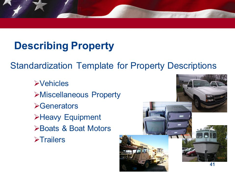 41 Describing Property Standardization Template for Property Descriptions Vehicles Miscellaneous Property Generators Heavy Equipment Boats & Boat Motors Trailers