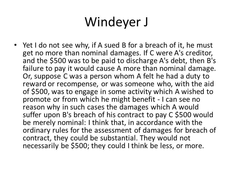 Windeyer J Yet I do not see why, if A sued B for a breach of it, he must get no more than nominal damages. If C were A's creditor, and the $500 was to
