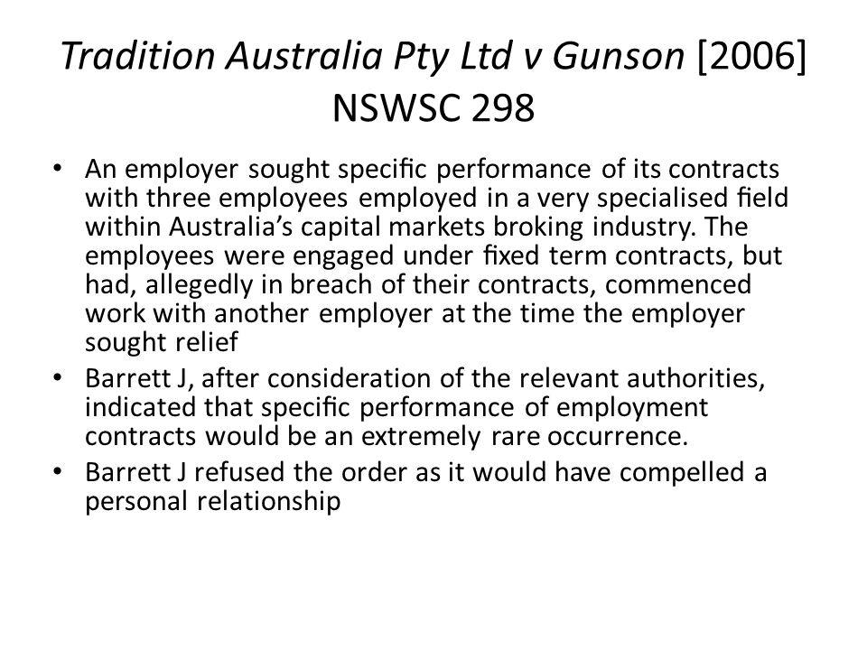 Tradition Australia Pty Ltd v Gunson [2006] NSWSC 298 An employer sought specic performance of its contracts with three employees employed in a very s
