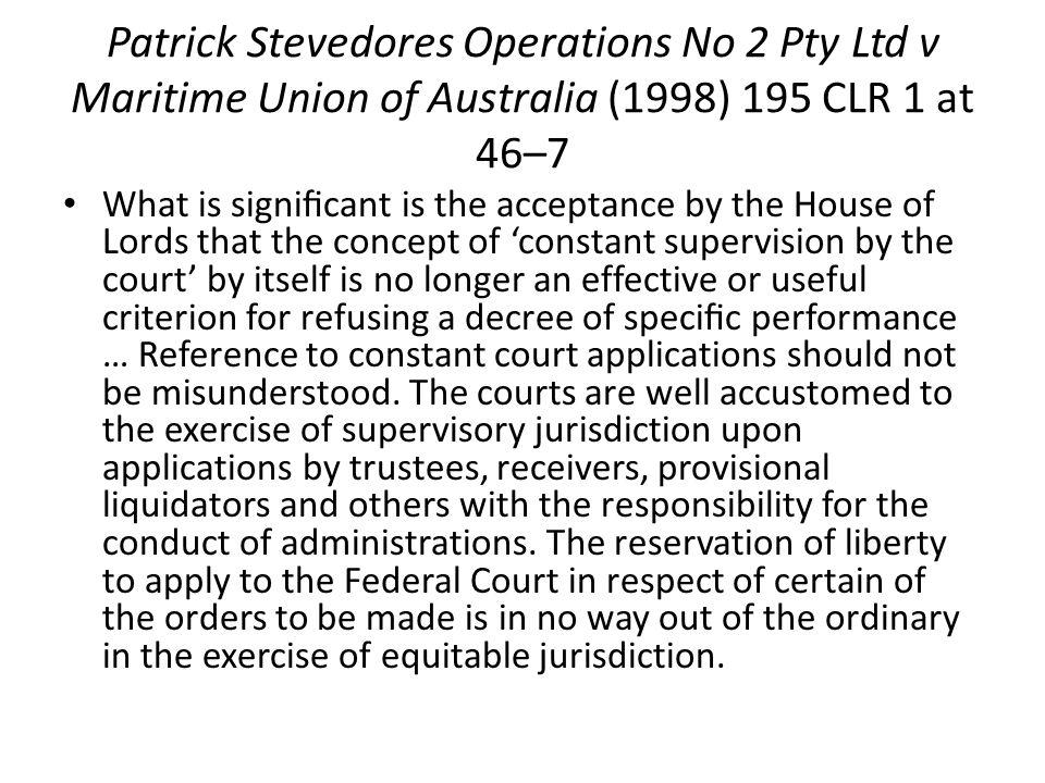 Patrick Stevedores Operations No 2 Pty Ltd v Maritime Union of Australia (1998) 195 CLR 1 at 46–7 What is signicant is the acceptance by the House of
