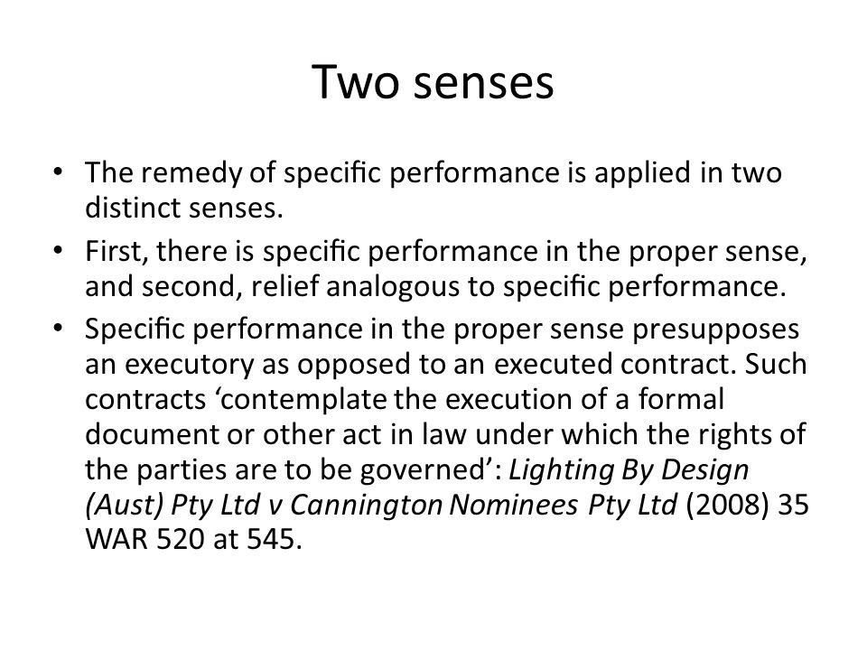Two senses The remedy of specic performance is applied in two distinct senses. First, there is specic performance in the proper sense, and second, rel