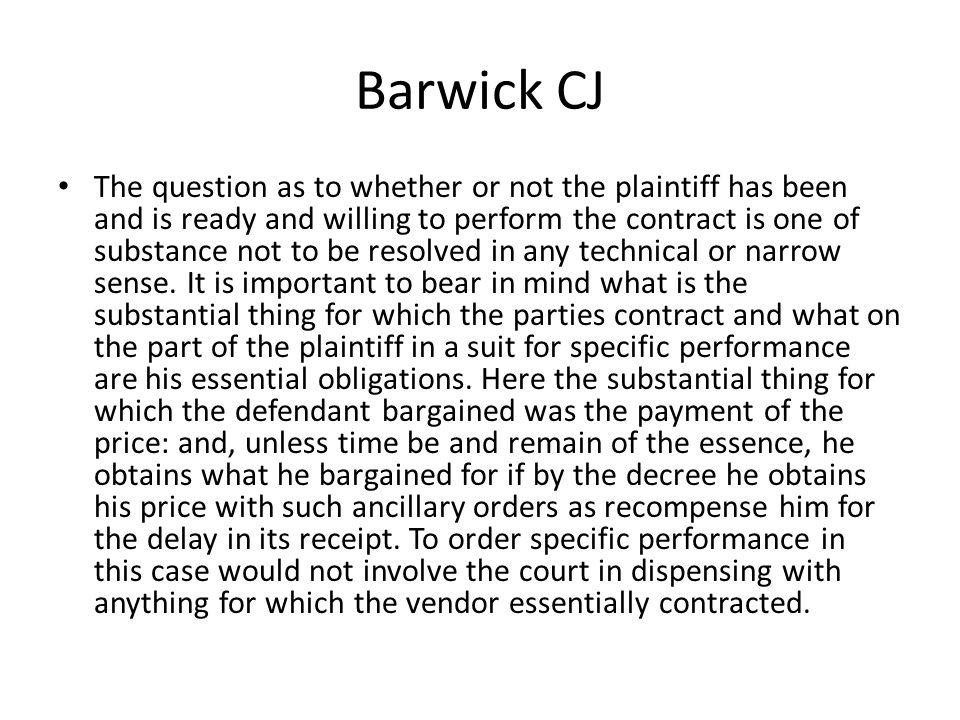 Barwick CJ The question as to whether or not the plaintiff has been and is ready and willing to perform the contract is one of substance not to be res