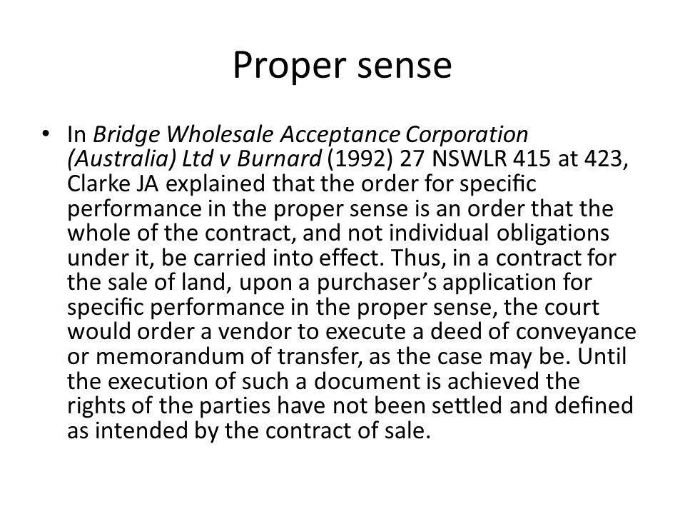 Proper sense In Bridge Wholesale Acceptance Corporation (Australia) Ltd v Burnard (1992) 27 NSWLR 415 at 423, Clarke JA explained that the order for s
