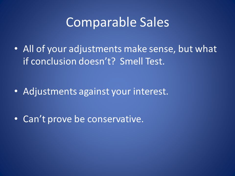 Comparable Sales All of your adjustments make sense, but what if conclusion doesnt.