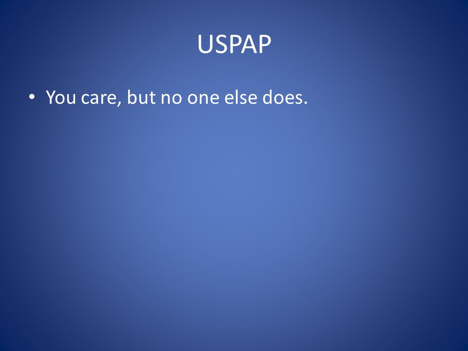 USPAP You care, but no one else does.