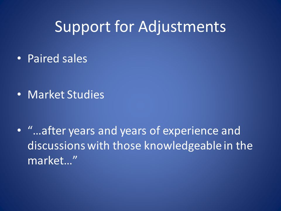 Support for Adjustments Paired sales Market Studies …after years and years of experience and discussions with those knowledgeable in the market…