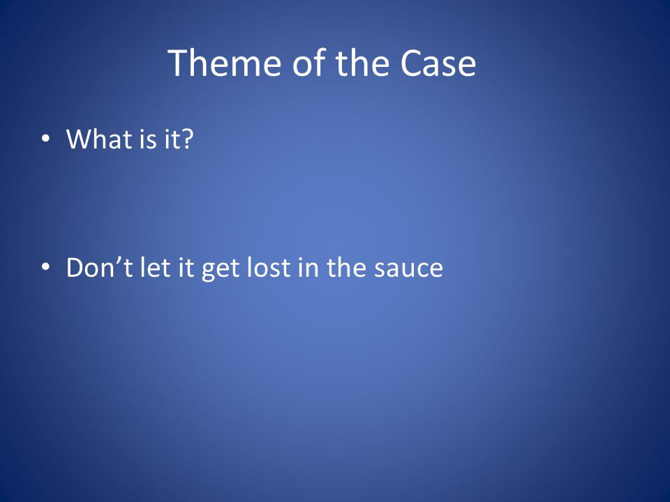 Theme of the Case What is it? Dont let it get lost in the sauce