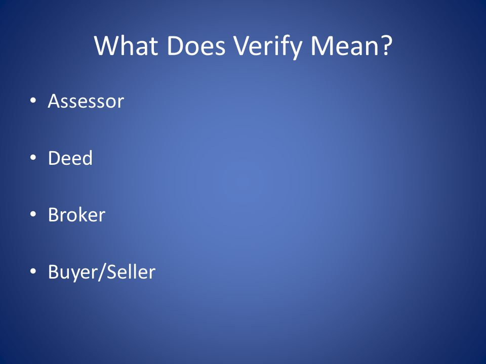 What Does Verify Mean? Assessor Deed Broker Buyer/Seller