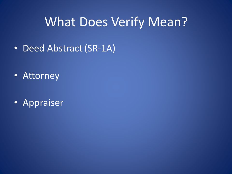 What Does Verify Mean? Deed Abstract (SR-1A) Attorney Appraiser