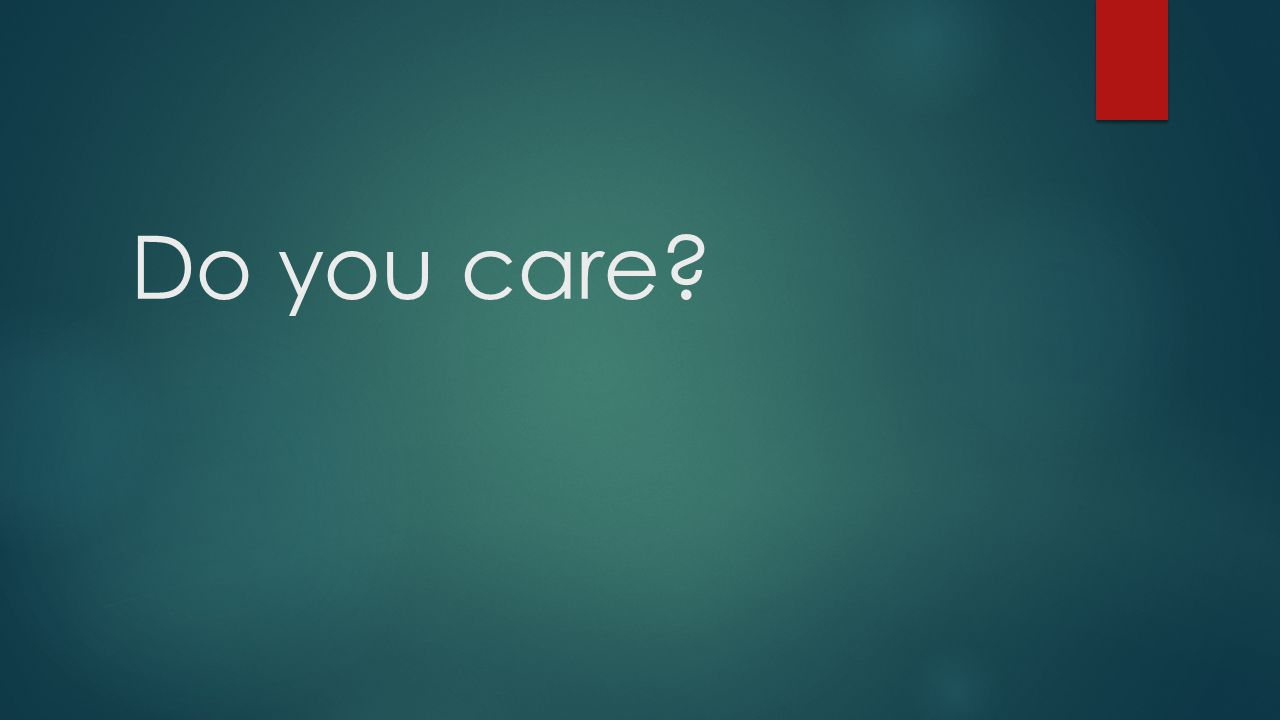 Do you care?