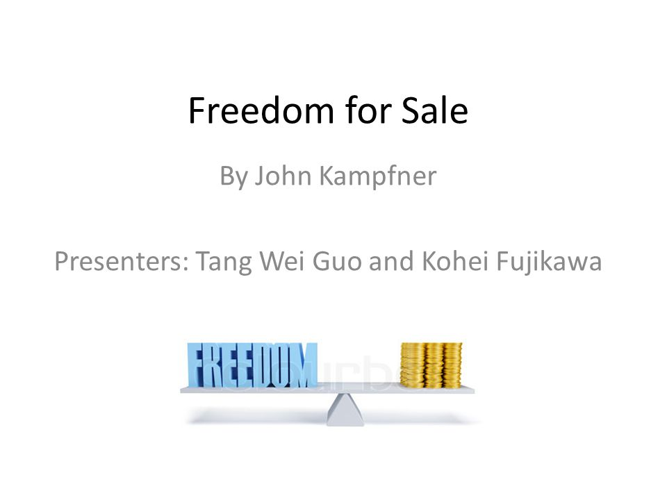 Freedom for Sale By John Kampfner Presenters: Tang Wei Guo and Kohei Fujikawa
