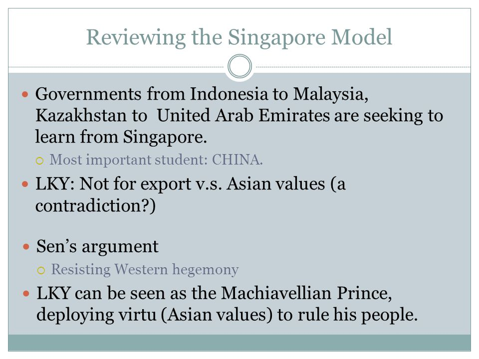 Reviewing the Singapore Model Governments from Indonesia to Malaysia, Kazakhstan to United Arab Emirates are seeking to learn from Singapore.
