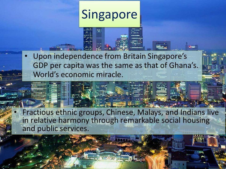 Singapore Upon independence from Britain Singapores GDP per capita was the same as that of Ghanas.