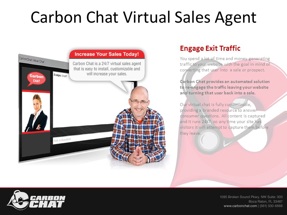 Carbon Chat Virtual Sales Agent Engage Exit Traffic You spend a lot of time and money generating traffic to your website with the goal in mind of converting that user into a sale or prospect.