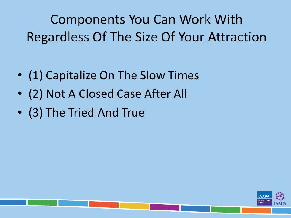 Components You Can Work With Regardless Of The Size Of Your Attraction (1) Capitalize On The Slow Times (2) Not A Closed Case After All (3) The Tried And True