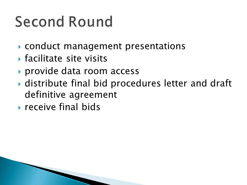 conduct management presentations facilitate site visits provide data room access distribute final bid procedures letter and draft definitive agreement receive final bids