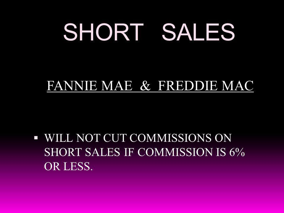 SHORT SALES FANNIE MAE & FREDDIE MAC WILL NOT CUT COMMISSIONS ON SHORT SALES IF COMMISSION IS 6% OR LESS.