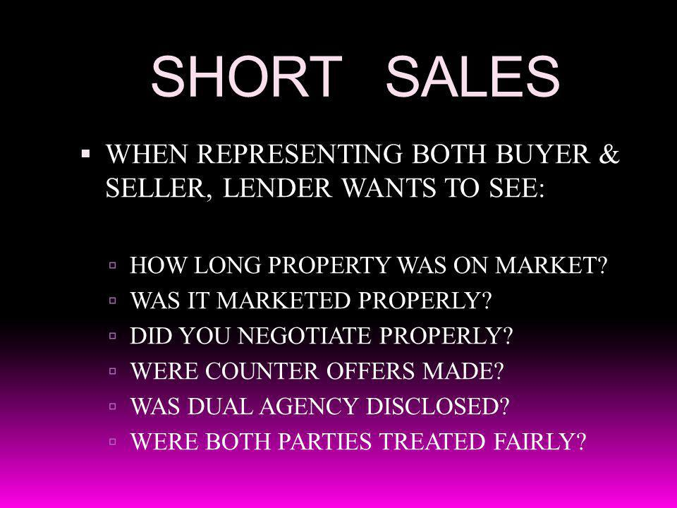 SHORT SALES WHEN REPRESENTING BOTH BUYER & SELLER, LENDER WANTS TO SEE: HOW LONG PROPERTY WAS ON MARKET.