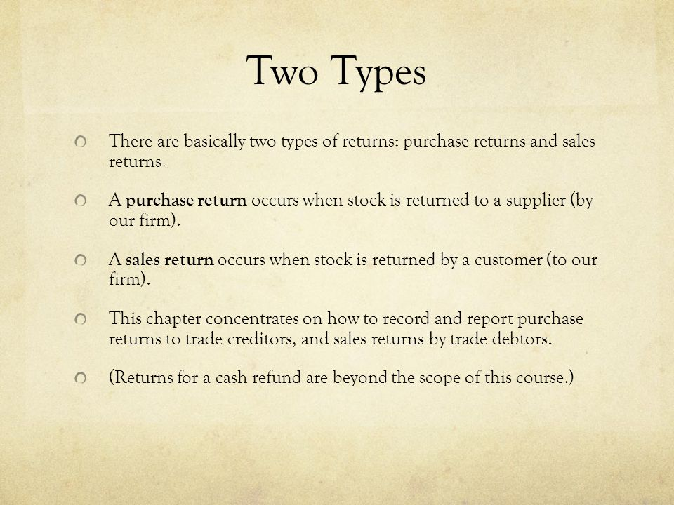 Two Types There are basically two types of returns: purchase returns and sales returns.