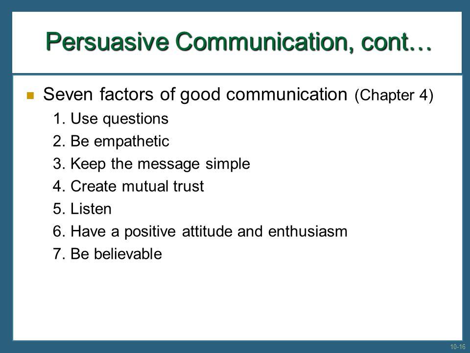 Persuasive Communication, cont… Seven factors of good communication (Chapter 4) 1.