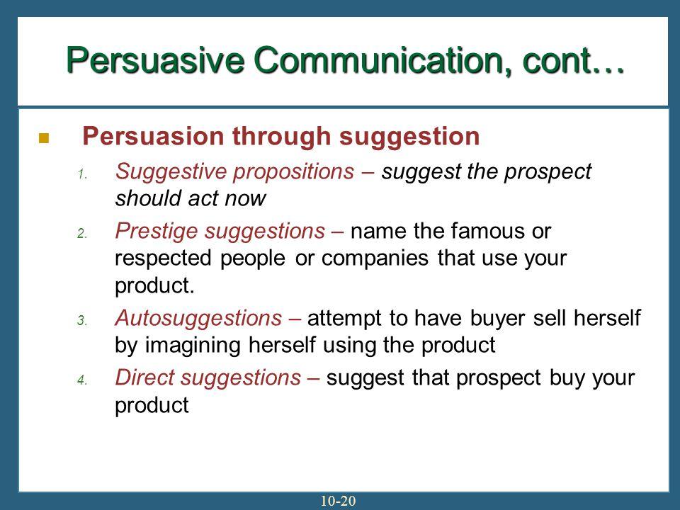 10-20 Persuasive Communication, cont… Persuasion through suggestion 1.