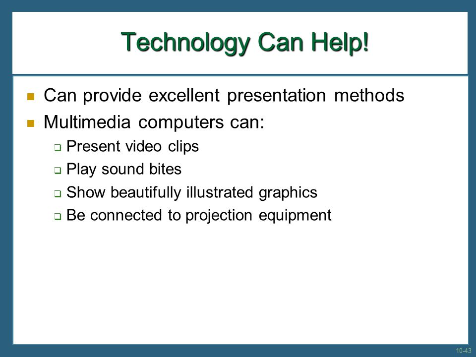 Technology Can Help! Technology Can Help! Can provide excellent presentation methods Multimedia computers can: Present video clips Play sound bites Sh