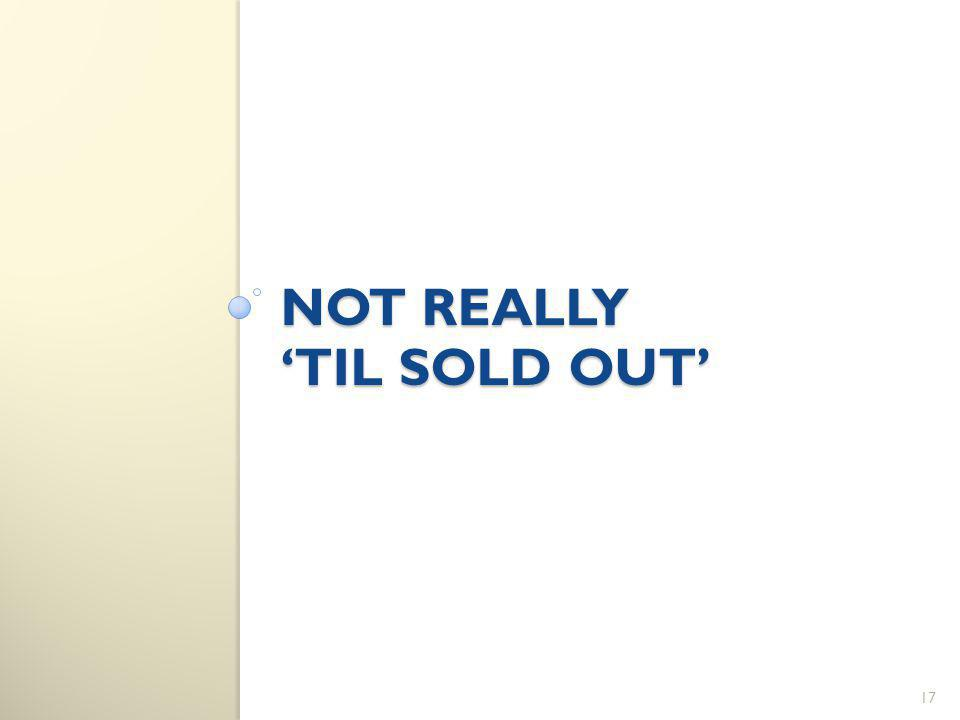 NOT REALLY TIL SOLD OUT 17