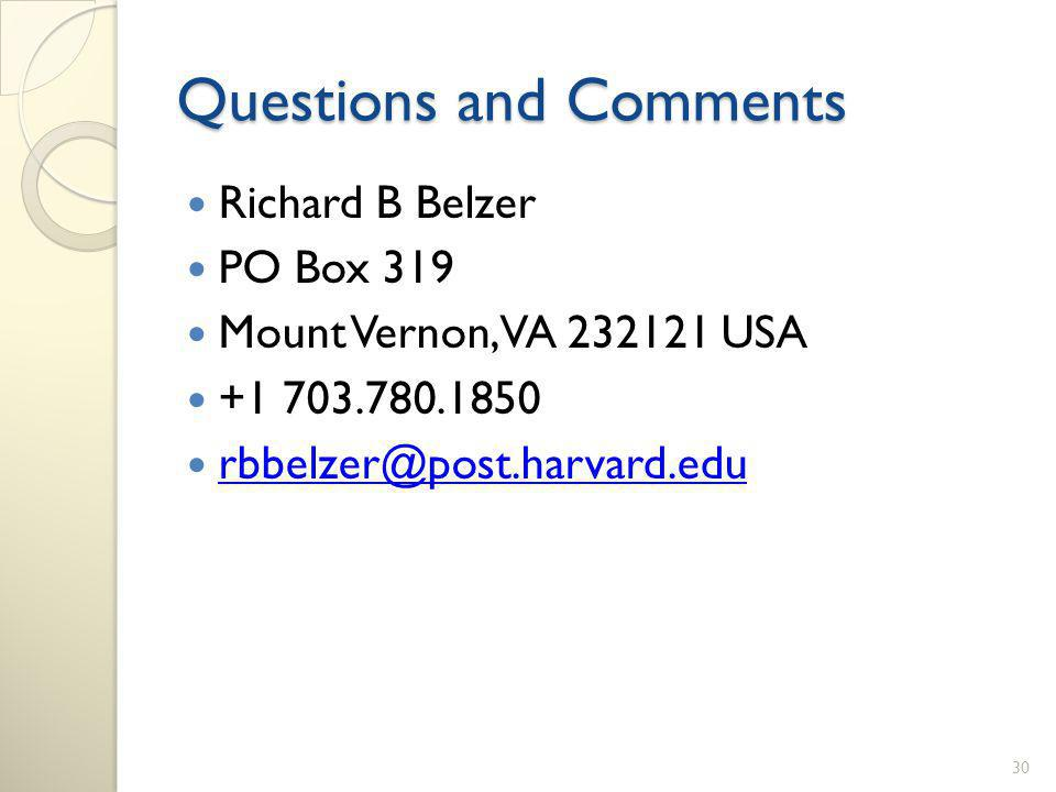 Questions and Comments Richard B Belzer PO Box 319 Mount Vernon, VA 232121 USA +1 703.780.1850 rbbelzer@post.harvard.edu 30