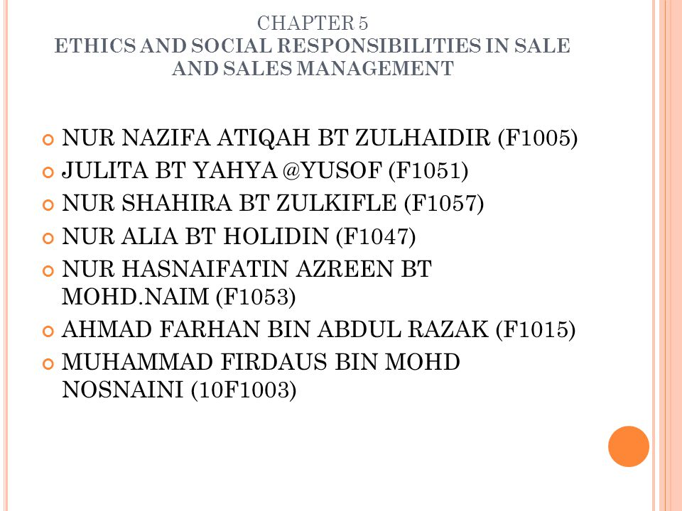 CHAPTER 5 ETHICS AND SOCIAL RESPONSIBILITIES IN SALE AND SALES MANAGEMENT NUR NAZIFA ATIQAH BT ZULHAIDIR (F1005) JULITA BT YAHYA @YUSOF (F1051) NUR SH