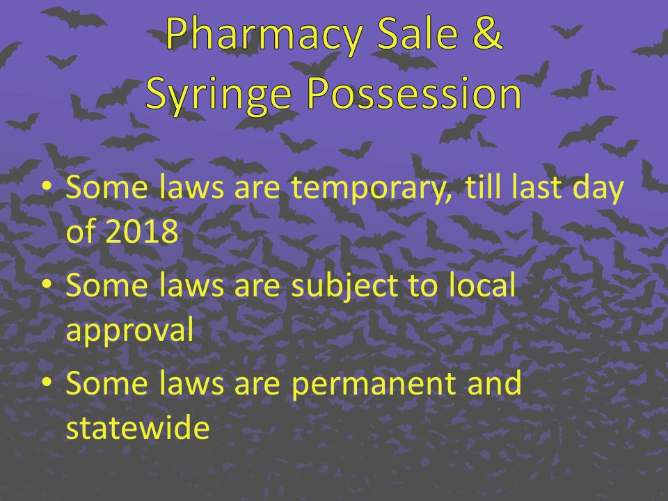 Some laws are temporary, till last day of 2018 Some laws are subject to local approval Some laws are permanent and statewide