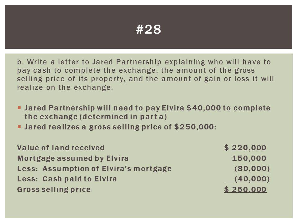 b. Write a letter to Jared Partnership explaining who will have to pay cash to complete the exchange, the amount of the gross selling price of its pro