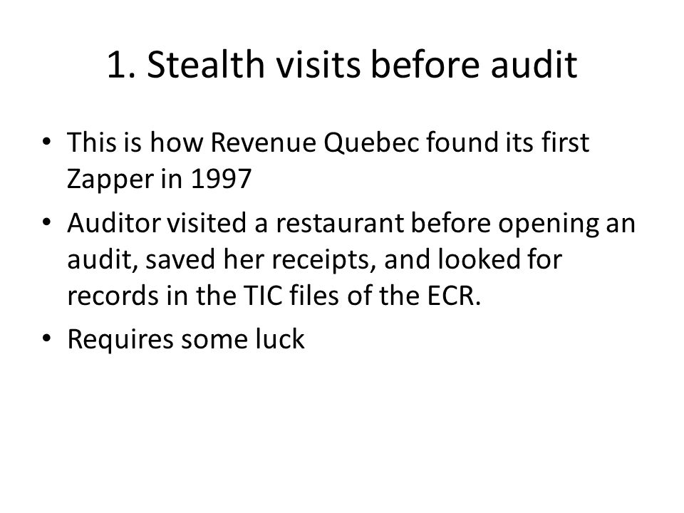 1. Stealth visits before audit This is how Revenue Quebec found its first Zapper in 1997 Auditor visited a restaurant before opening an audit, saved h