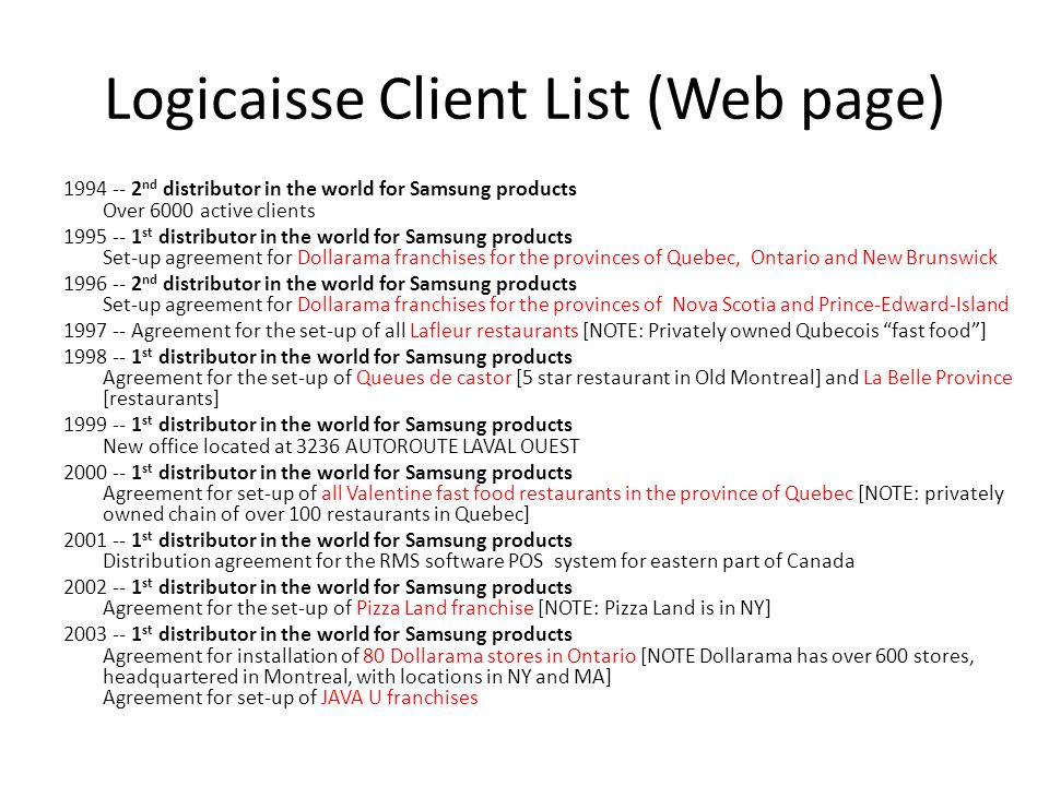 Logicaisse Client List (Web page) 1994 -- 2 nd distributor in the world for Samsung products Over 6000 active clients 1995 -- 1 st distributor in the